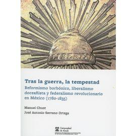 Tras la guerra, la tempestad reformismo borbónico, liberalismo doceañista y federalismo revolucionario en México (1780-1835)