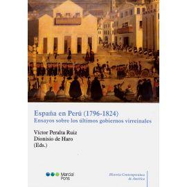 España en Perú (1796-1824).                                                                          Ensayos sobre los Últimos Gobiernos Virreinales