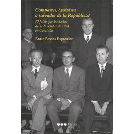 Companys, ¿golpista o salvador de la República?. El Juicio por los hechos del 6 de octubre de 1934 en Cataluña
