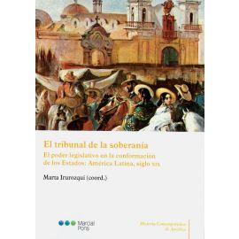 El Tribunal de la soberanía. El poder legislativo en la conformación de los estados: América Latina, siglo XIX