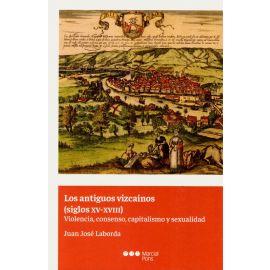 Antiguos vizcaínos (siglos XV-XVIII). Violencia, consenso, capitalismo y sexualidad