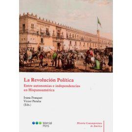 La revolución política. Entre autonomías e independencias en hispanoamérica