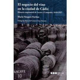 Negocio del vino en la ciudad de Cádiz. Historia empresarial de Lacave y Compañia, 1810-1927
