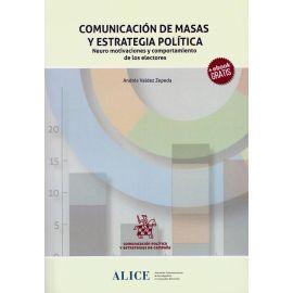 Comunicación de Masas y Estrategia Política. Neuro Motivaciones y Comportamiento de los Electores