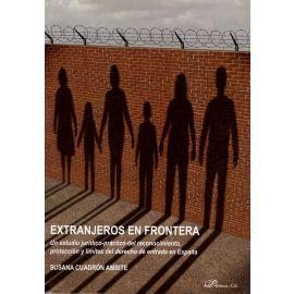 Extranjeros en Frontera. Un Estudio Jurídico- Práctico del Reconocimiento, Protección y Límites      del Derecho de Entrada en España