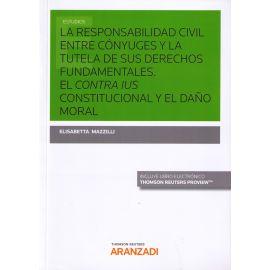Responsabilidad Civil entre Cónyuges y la Tutela de sus Derechos Fundamentales. El Contra Ius Constitucional y el Daño Moral