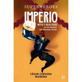 Superhéroes del Imperio: Mito y realidad de los hombres                                              que forjaron España