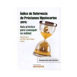 Indice de Referencia de Préstamos Hipotecarios. (IRPH) Guía Práctica para Conseguir su Nulidad