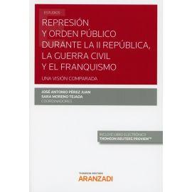 Represión y orden público durante la II República, la guerra civil y el franquismo. Una visión comparada