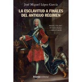 La esclavitud a finales del antiguo régimen. Madrid, 1701-1837. De moros de presa a negros de nación