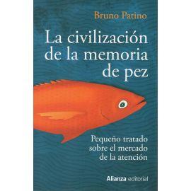 Civilización de la memoria de pez. Pequeño tratado sobre el mercado de la atención