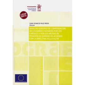 Derecho Europeo de Compensación de los Daños Causados por los Carteles y por los Abusos de Posición de Dominio de Acuerdo con la Directiva 2014/104/UE.