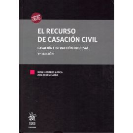 El Recurso de Casación Civil. Casación e Infracción Procesal