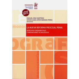 Nueva Reforma Procesal Penal. Derechos Fundamentales e Innovaciones Tecnológicas.