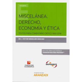 Miscelanea. Derecho, Economía y Etica.                                                               Textos para Comentario Crítico 1993-2018