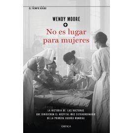 No es lugar para mujeres. La historia de las doctoras que dirigieron  el hospital más extraordinario de la primera guerra mundial