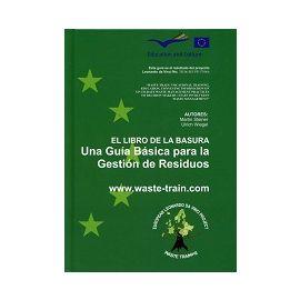 Libro de la Basura, El. + CD-ROM. Una Guía Básica para la Gestión de Residuos.