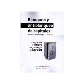 Blanqueo y Antiblanqueo de Capitales. Cómo se Lava el Dinero Cómo se Combate el Lavado. 2014 Edición Actualizada