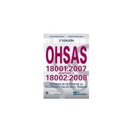 OHSAS 18001:2007 2ª Edición. Adaptado a 18002:2008 Sistemas de Gestión de la Seguridad y Salud en el Trabajo