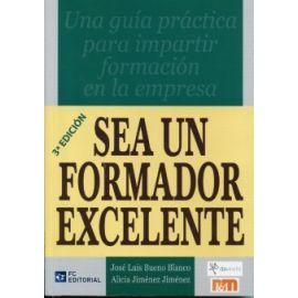 Sea un Formador Excelente 3ª Ed. Una Guía Práctica para Impartir Formación en la Empresa.