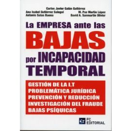 Empresa ante las Bajas por Incapacidad Temporal, La. Gestión de la I.T. Problemática Jurídica Prevención y Reducción Investigación del Fraude B