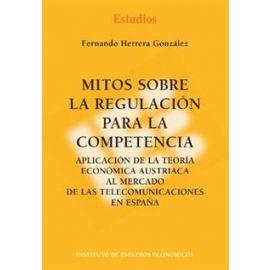Mitos sobre la Regulación para la Competencia. Aplicación de la Teoría Económica Austriaca al Mercado de las Telecomunicaciones en España