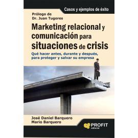 Marketing relacional y comunicación para situaciones de crisis . Qué hacer antes, durante y después, para proteger y salvar su empresa