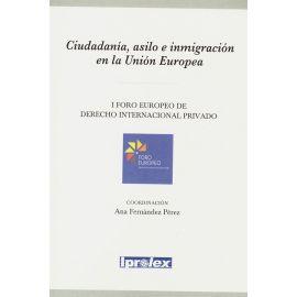 Ciudadanía, asilo e inmigración en la Unión Europea. I foro europeo de derecho internacional privado