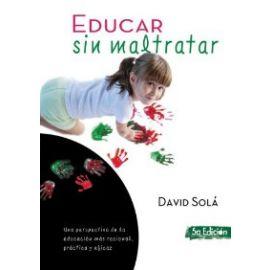Educar sin Maltratar. Una Perspectiva de la Educación más Racional, Práctica y Eficaz.
