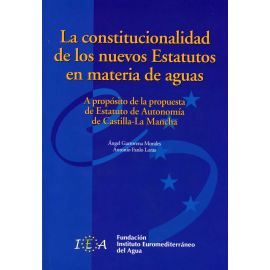 Constitucionalidad de los Nuevos Estatutos en Materia                                                de Aguas. A Propósito de la Propuesta de Estatuto de Autonomía de Castilla-La Mancha.