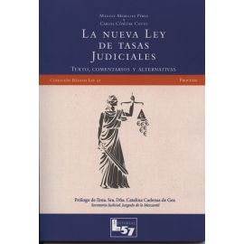 Nueva Ley de Tasas Judiciales Texto, Comentarios y Alternativas. (Incluye Anexo)