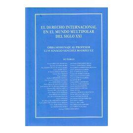 Derecho Internacional en el Mundo Multipolar del Siglo XXI, El. Obra Homenaje al Profesor Luis Ignacio Sánchez Rodríguez.