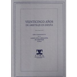 Veinticinco años de arbitraje en España. Libro conmemorativo de la Corte Civil y Mercantil de Arbitraje -CIMA-