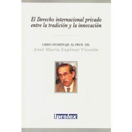Derecho internacional privado entre la tradición y la innovación. Libro homenaje al Profesor Dr. Jose María Espinar Vicente
