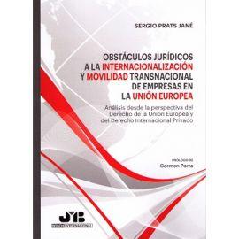 Obstáculos Jurídicos a la Internacionalización y Movilidad Transnacional de Empresas en la Unión Europea. Análisis desde la perpectiva del Derecho de