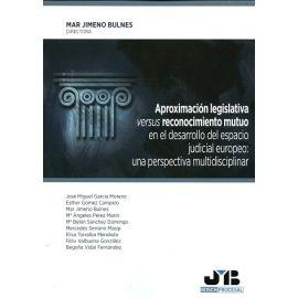 Aproximación Legislativa versus Reconocimiento Mutuo en el Desarrollo del Espacio Judicial Europeo: Una Perspectiva Multidisciplinar