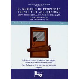 """El derecho de propiedad frente a la """"okupación"""". Breve referencia al delito de coacciones. Estudio monográfico. Una visión particular"""