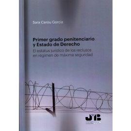 Primer Grado Penitenciario y Estado de Derecho El Estatus Jurídico de los Reclusos en Régimen de Máxima Seguridad