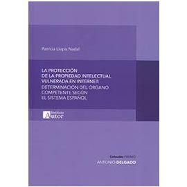 Protección de la Propiedad Intelectual Vulnerada en Internet Determinación del Organo Competente Según el Sistema Español