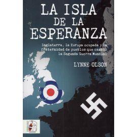 La Isla de la Esperanza. Inglaterra, la Europa Ocupada y la Fraternidad de Pueblos que Cambió la Segunda Guerra Mundial.