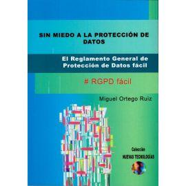 Sin Miedo a la Protección de Datos. El Reglamento General de Protección de Datos Fácil.