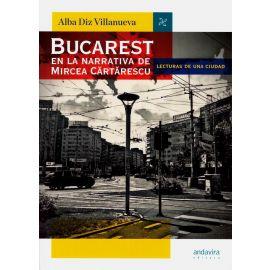 Bucarest en la narrativa de Mircea Cârtârescu. Lecturas de una ciudad