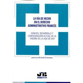 La vía de hecho en el Derecho administrativo francés: génesis, desarrollo y configuración actual de la théorie de la voie de fait