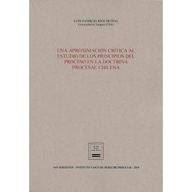 Una Aproximación Crítica al Estudio de los Principios del  Proceso en la Doctrina Procesal Chilena
