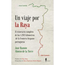 Un viaje por la Raya. El itinerario completo de los 1292 km. de la frontera hispano-portuguesa