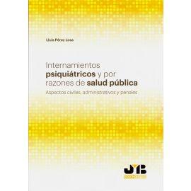 Internamientos Psiquiátricos y por Razones de Salud Pública. Aspectos Civiles, Administrativos y Penales