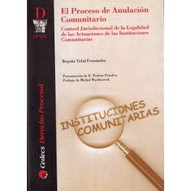 Proceso de Anulación Comunitario. Control Jurisdiccional de la Legalidad de las Actuaciones de las Instituciones Comuni.