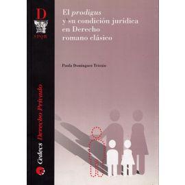 Prodigus y su Condición Jurídica en Derecho Romano Clásico.