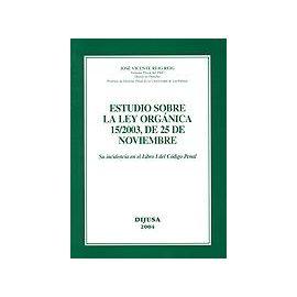 Estudio sobre la Ley Orgánica 15/2003, de 25 de Noviembre Su Incidencia en el Libro I del Código Penal