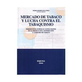 Mercado de Tabaco y Lucha contra el Tabaquismo. Perspectivas Jurídicas Confluyentes en la Producción, Distribución y Consumo de Tabaco